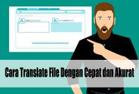 Cara Translate File Dengan Cepat dan Akurat