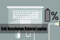 Cek Kesehatan Baterai Laptop