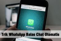Trik WhatsApp Balas Chat Otomatis