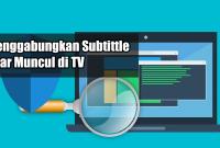 Cara Menggabungkan Subtittle Agar Muncul di TV