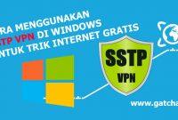 Cara Menggunakan SSTP VPN di Windows dengan Aplikasi untuk Trik Internet Gratis