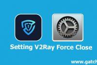 Cara Setting Aplikasi V2Ray Jika Force Close atau Diskonek atau Hilang