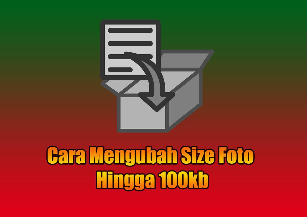 Cara Mengubah Size Foto Hingga 100kb