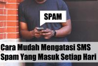 Cara Mudah Mengatasi SMS Spam Yang Masuk Setiap Hari