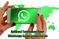 Aplikasi Tambahan Agar Whatsapp Kamu Lebih Keren