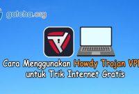 Cara Menggunakan Howdy Trojan VPN di PC untuk Trik Internet Gratis
