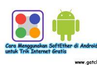 Cara Menggunakan SoftEther di Android untuk Trik Internet Gratis
