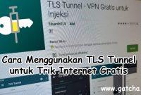 Cara Menggunakan TLS Tunnel untuk Trik Internet Gratis di Android