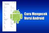 Cara Mengecek Versi Android