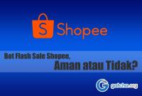 Bot Flash Sale Shopee, Aman atau Tidak?