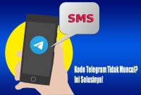 Kode Telegram Tidak Muncul? Ini Solusinya!