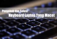 Penyebab dan Solusi Keyboard Laptop Yang Macet