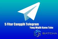 5 Fitur Canggih Telegram Yang Wajib Kamu Tahu
