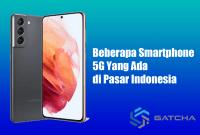 Beberapa Smartphone 5G Yang Ada di Pasar Indonesia