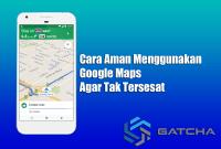 Cara Aman Menggunakan Google Maps Agar Tak Tersesat