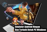 Emulator Android Ringan Dan Terbaik Untuk PC Windows