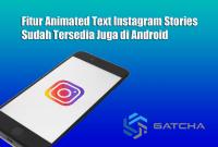 Fitur Animated Text Instagram Stories Sudah Tersedia Juga di Android