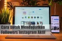 Cara Untuk Mendapatkan Followers Instagram Aktif