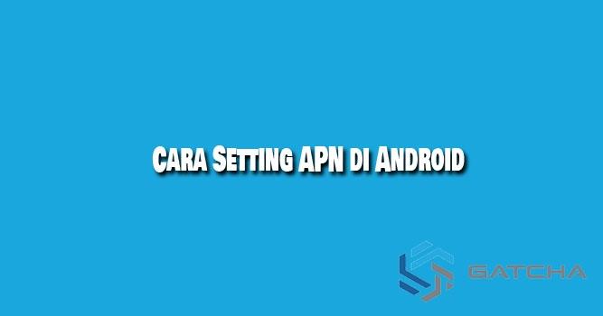 Cara Setting APN di Android untuk Semua Operator