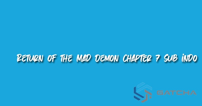 Return of the Mad Demon Chapter 7 Bahasa Indonesia