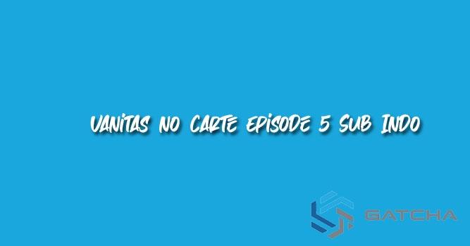 Vanitas no Carte Episode 5 Sub Indo