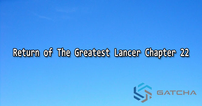 Return of The Greatest Lancer Chapter 22 Sub Indo